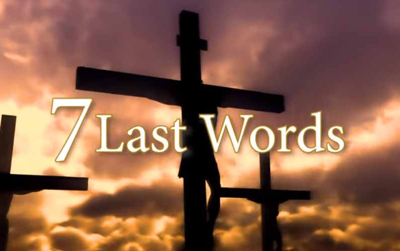 Good Friday Service April 10, 2020 – 7 Last Words from the Cross